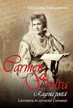 Carmen Sylva - regina poeta. Literatura in serviciul Coroanei/Silvia Irina Zimmermann imagine elefant.ro 2021-2022