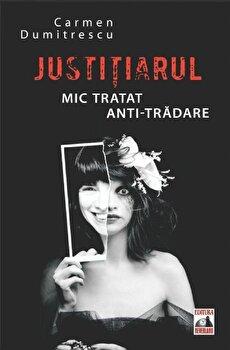 Justitiarul. Mic tratat anti-tradare/Carmen Dumitrescu imagine