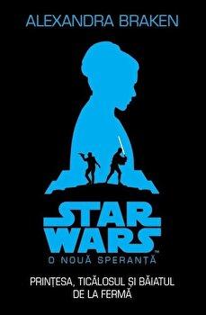 Star Wars. O noua speranta. Printesa, ticalosul si baiatul de la ferma/Alexandra Braken imagine