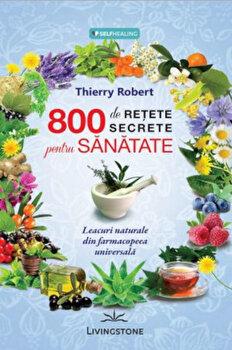 800 de retete secrete pentru sanatate/Thierry Robert imagine elefant 2021
