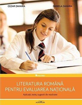 Literatura romana pentru Evaluarea Nationala. Aplicatii, teste, sugestii de rezolvare/Daniela Zaharia, Cezar Zaharia