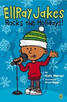 Ellray Jakes Rocks the Holidays!, Paperback/Sally Warner poza cate