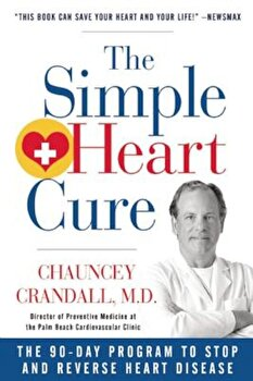 The Simple Heart Cure: The 90-Day Program to Stop and Reverse Heart Disease, Paperback/Chauncey W. Crandall poza cate