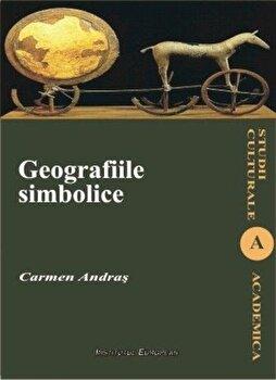 Geografiile simbolice/Carmen Andras imagine elefant.ro 2021-2022