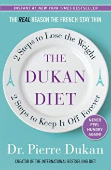 The Dukan Diet: 2 Steps to Lose the Weight, 2 Steps to Keep It Off Forever, Hardcover/Pierre Dukan poza cate