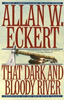 That Dark and Bloody River, Paperback/Allan W. Eckert poza cate