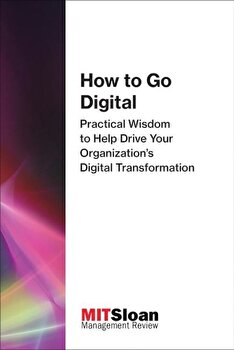 How to Go Digital: Practical Wisdom to Help Drive Your Organization's Digital Transformation, Paperback/Mit Sloan Management Review image0