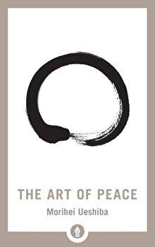 The Art of Peace, Paperback/Morihei Ueshiba poza cate