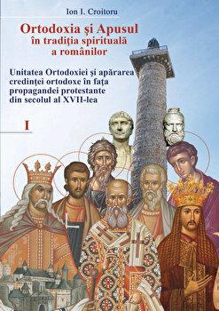 Ortodoxia si apusul in traditia spirituala a romanilor, vol. I/Ion I. Croitoru