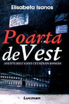 Poarta de Vest. Aventurile unui cetatean roman./Elisabeta Isanos poza cate