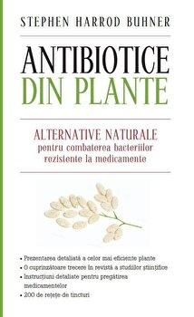 Antibiotice din plante. Alternative naturale pentru combaterea bacteriilor rezistente la medicamente/Stephan Harrod Buhner imagine elefant.ro 2021-2022