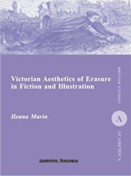 Victorian Aesthetics of Erasure in Fiction and Illustration/Ileana Marin imagine elefant.ro 2021-2022