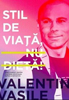 Stil de viata, nu dieta. Ed. II/Valentin Vasile imagine elefant.ro 2021-2022