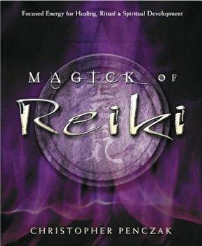 Magick of Reiki: Focused Energy for Healing, Ritual, & Spiritual Development, Paperback/Christopher Penczak poza cate