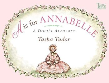 A is for Annabelle: A Doll's Alphabet, Hardcover/Tasha Tudor poza cate