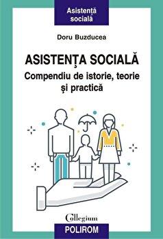 Asistenta sociala. Compendiu de istorie, teorie si practica-Doru Buzducea imagine