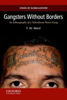 Gangsters Without Borders: An Ethnography of a Salvadoran Street Gang, Paperback/T. W. Ward poza cate