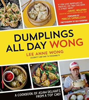 Dumplings All Day Wong: A Cookbook of Asian Delights from a Top Chef, Paperback/Lee Anne Wong imagine