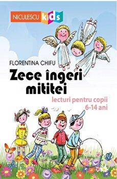 Zece ingeri mititei. Lecturi pentru copii 6-14 ani/Florentina Chifu