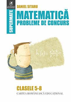 Matematica. Probleme de concurs - cls.5-8/Daniel Sitaru