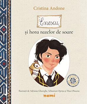 Enescu si hora razelor de soare. Editie Centenara/Cristina Andone