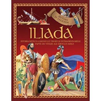 Iliada. Istoria mitica a asediului Troiei si extraordinarele fapte de vitejie ale eroului Ahile. Mituri si legende/***