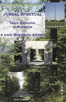 Jurnal spiritual. Intre Devenire si Revenire. A Treia Mostenire Atlanta/Florentina Mateescu poza cate