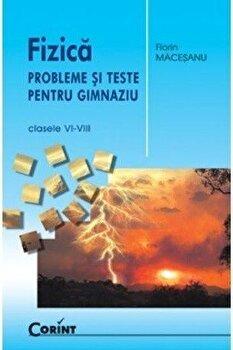 Fizica. Probleme si teste pentru gimnaziu. Clasele VI-VIII/Florin Macesanu