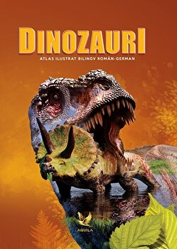Dinozauri. Atlas ilustrat bilingv roman-german/*** imagine elefant.ro 2021-2022