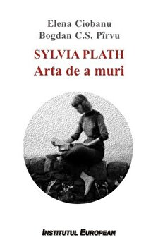 Sylvia Plath-Arta de a muri/Elena Ciobanu, Bogdan C.S. Parvu poza cate