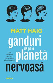 Ganduri de pe o planeta nervoasa/Matt Haig imagine elefant.ro 2021-2022