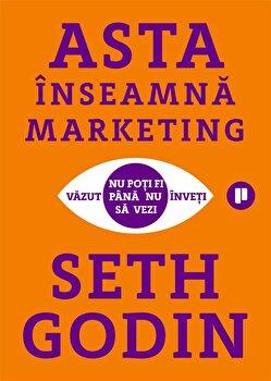 Asta inseamna marketing. Nu poti fi vazut pana nu inveti sa vezi/Seth Godin imagine