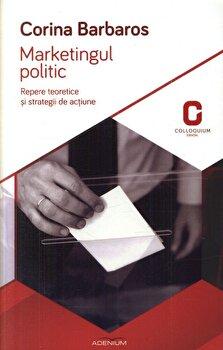 Marketingul politic. Repere teoretice si strategii de actiune/Corina Barbaros imagine