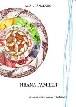 Hrana familiei - pledoarie pentru intoarcerea la sanatate/Ana Vranceanu imagine elefant.ro 2021-2022