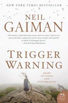 Trigger Warning: Short Fictions and Disturbances, Paperback/Neil Gaiman poza cate