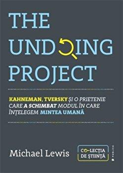 The Undoing Project. Kahneman, Tversky si o prietenie care a schimbat modul in care intelegem mintea umana/Michael Lewis imagine elefant.ro 2021-2022