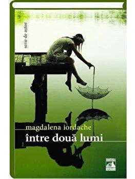 Intre doua lumi/Magdalena Iordache imagine