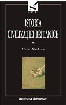 Istoria civilizatiei britanice, Vol. 1/Nicolescu Adrian imagine elefant.ro 2021-2022