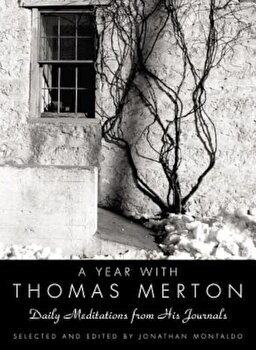 A Year with Thomas Merton: Daily Meditations from His Journals, Hardcover/Thomas Merton poza cate