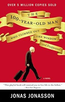 The 100-Year-Old Man Who Climbed Out the Window and Disappeared, Paperback/Jonas Jonasson poza cate