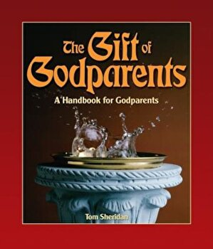 The Gift of Godparents: For Those Chosen with Love and Trust to Be Godparents, Paperback/Tom Sheridan poza cate