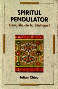 Spiritul pendulator. Eseurile de la Stuttgart-Iulian Chivu imagine