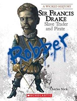 Sir Francis Drake: Slave Trader and Pirate, Paperback/Charles Nick poza cate