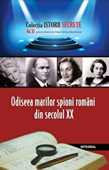 Odiseea marilor spioni romani din secolul XX/Dan Silviu Boerescu