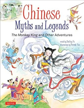 Chinese Myths and Legends: The Monkey King and Other Adventures, Hardcover/Shelley Fu poza cate
