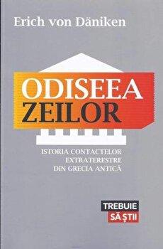 Odiseea zeilor. Istoria contactelor extraterestre din Grecia Antica/Erich von Daniken imagine elefant.ro 2021-2022