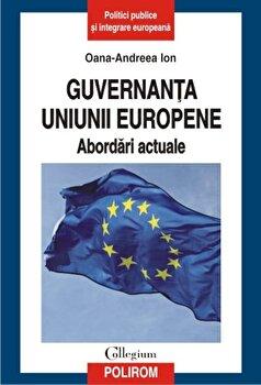 Guvernanta Uniunii Europene. Abordari actuale/Oana-Andreea Ion poza cate