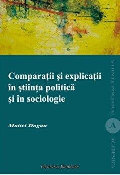 Comparatii si explicatii in stiinta politica si in sociologie/Mattei Dogan imagine elefant.ro 2021-2022