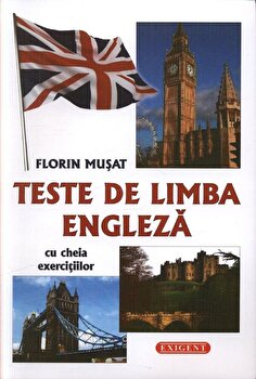 Teste de limba engleza - cu cheia exercitiilor/Florin Musat imagine