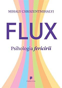Flux. Psihologia fericirii/Mihaly Csikszentmihalyi imagine